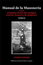Manual de la Masoner�a, � sea el tejador de los ritos antiguo escoces, frances y de adopcion. Tomo II | Cassard, Andres