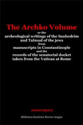 The Archko Volume; or, the archeological writings of the sanhedrim and talmuds of the jews | Anonymous